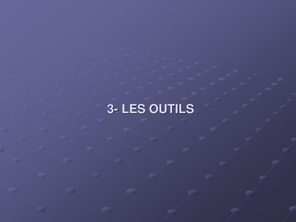 3- LES OUTILS