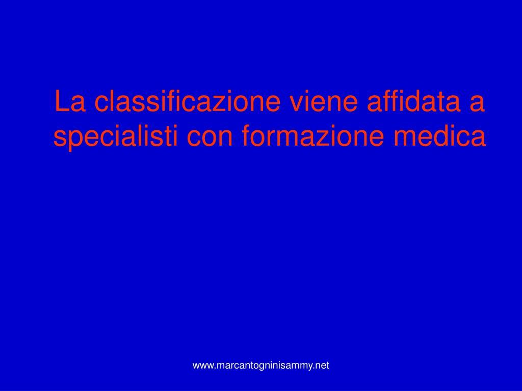 La classificazione viene affidata a specialisti con formazione medica