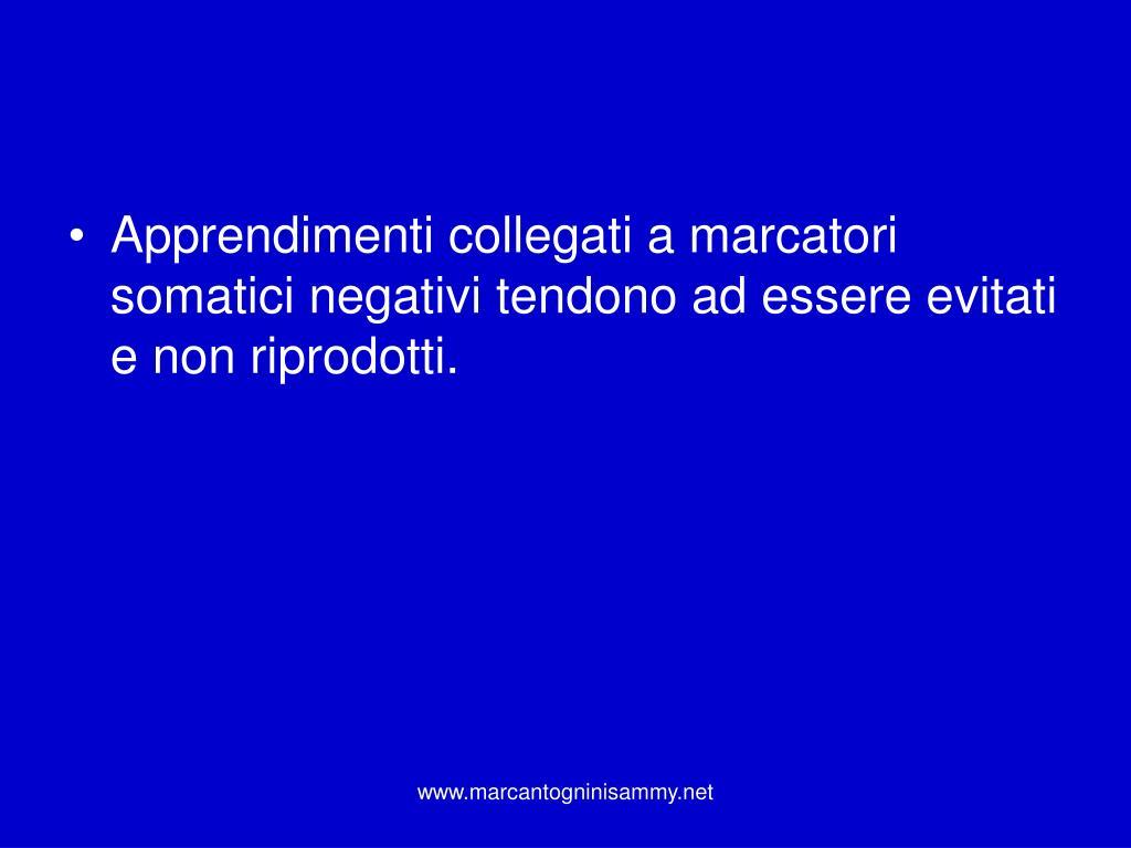 Apprendimenti collegati a marcatori somatici negativi tendono ad essere evitati e non riprodotti.