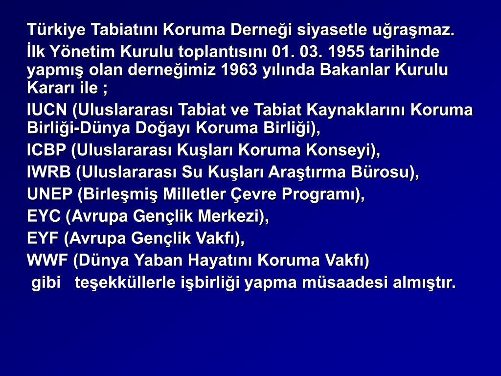 Türkiye Tabiatını Koruma Derneği siyasetle uğraşmaz.