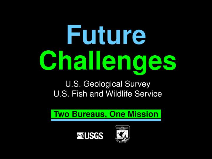 Challenges u s geological survey u s fish and wildlife service