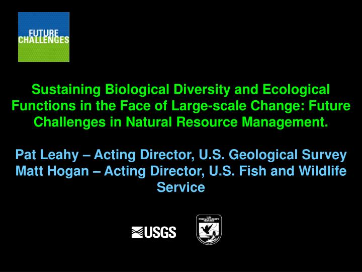 Sustaining Biological Diversity and Ecological Functions in the Face of Large-scale Change: Future C...