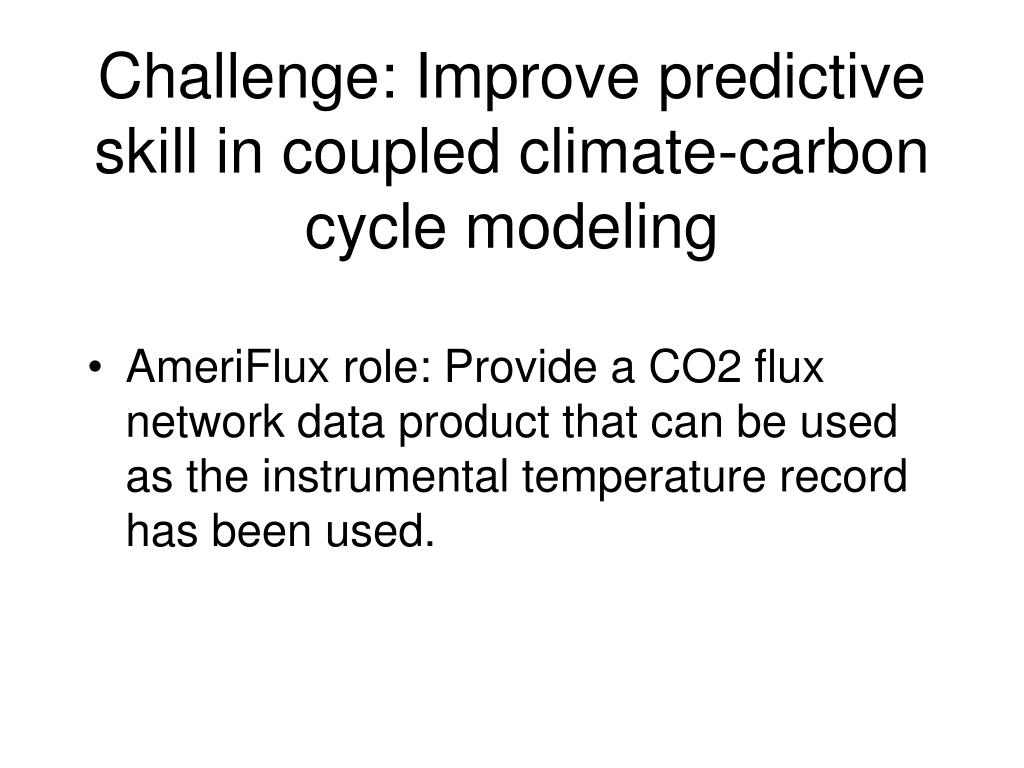 Challenge: Improve predictive skill in coupled climate-carbon cycle modeling
