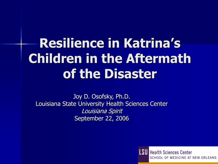 Resilience in katrina s children in the aftermath of the disaster