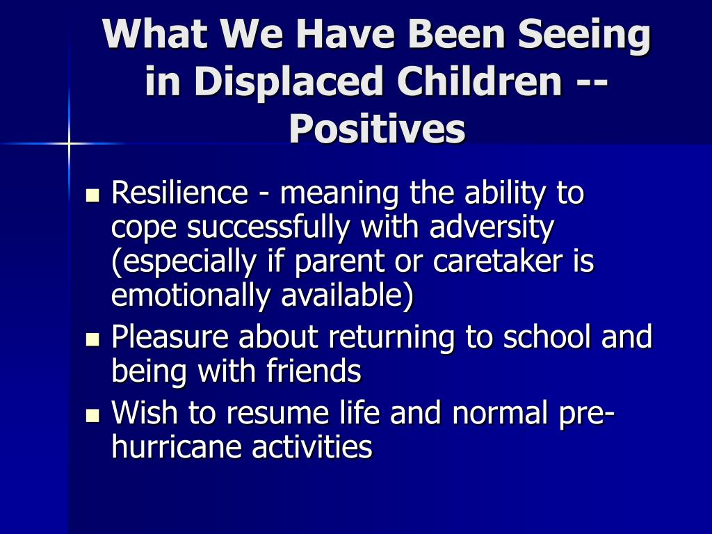 What We Have Been Seeing in Displaced Children -- Positives