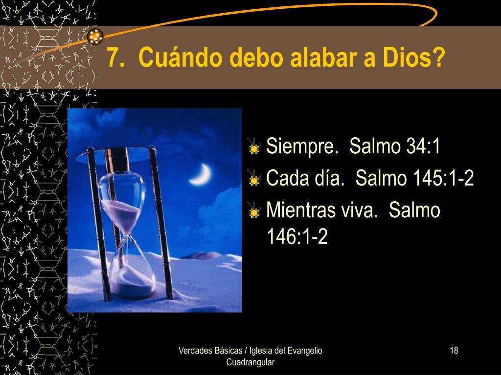 7.  Cuándo debo alabar a Dios?
