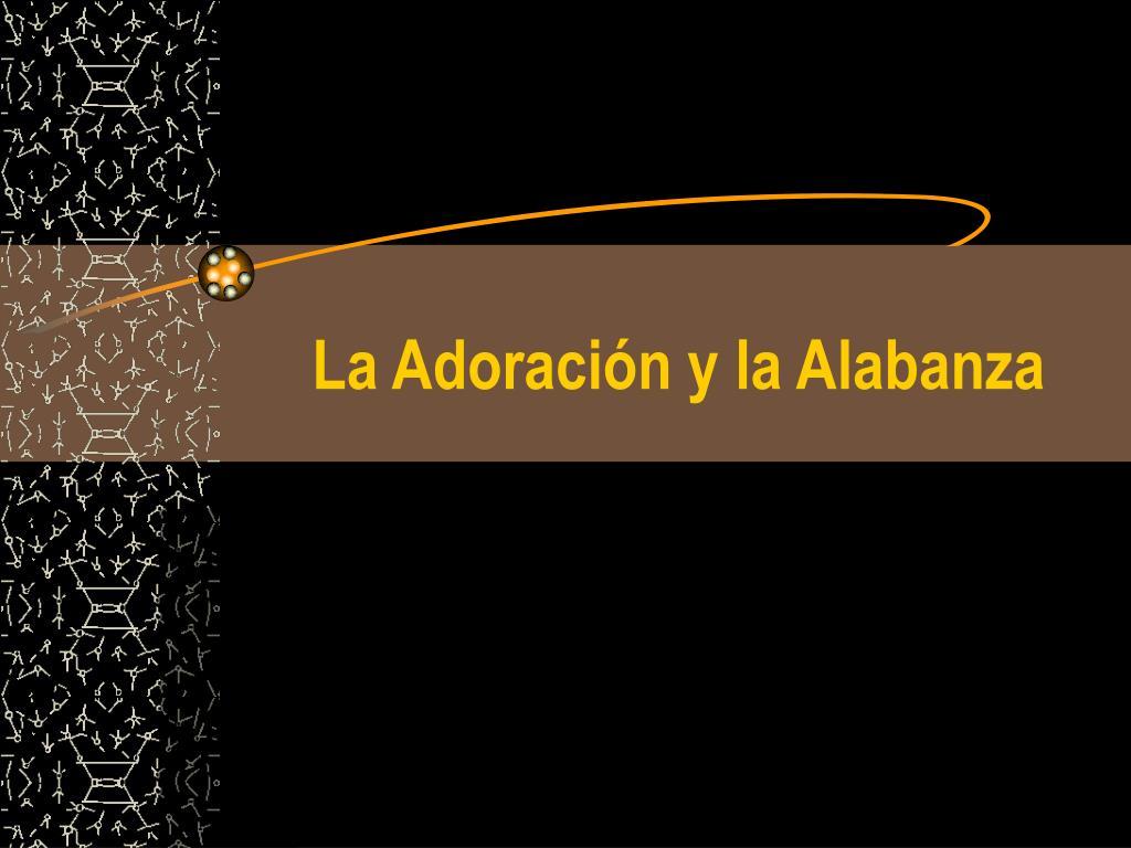 La Adoración y la Alabanza