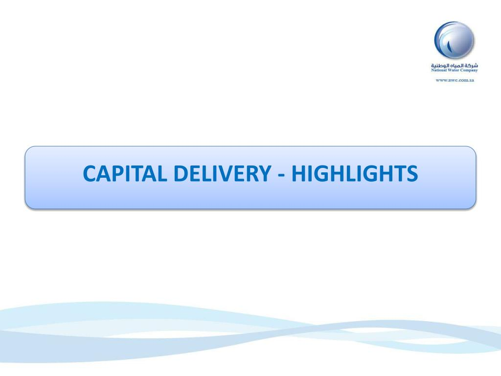 CAPITAL DELIVERY - HIGHLIGHTS