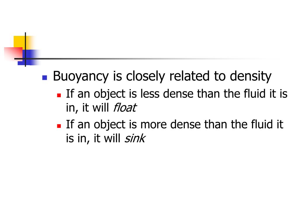 Buoyancy is closely related to density
