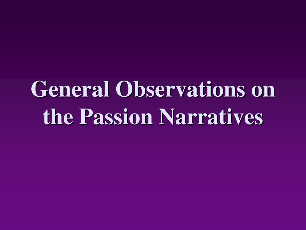 General Observations on the Passion Narratives