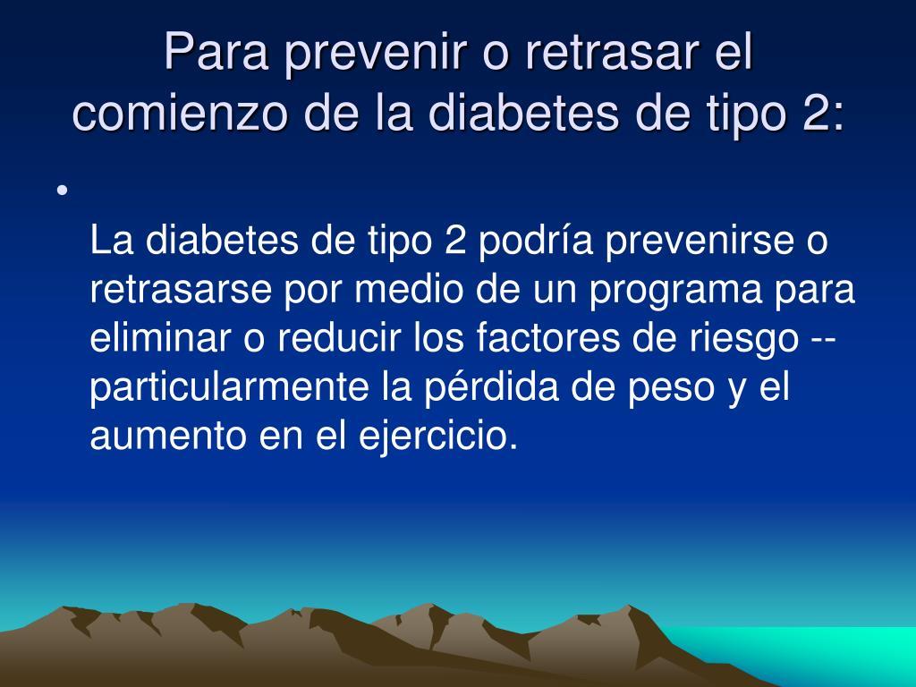 Para prevenir o retrasar el comienzo de la diabetes de tipo 2: