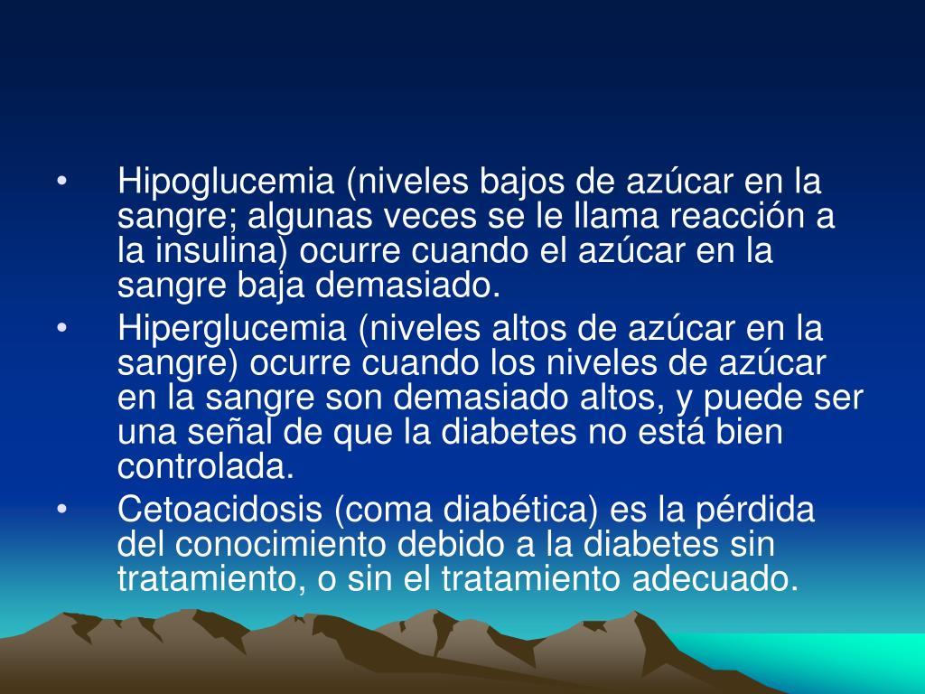 Hipoglucemia (niveles bajos de azúcar en la sangre; algunas veces se le llama reacción a la insulina) ocurre cuando el azúcar en la sangre baja demasiado.