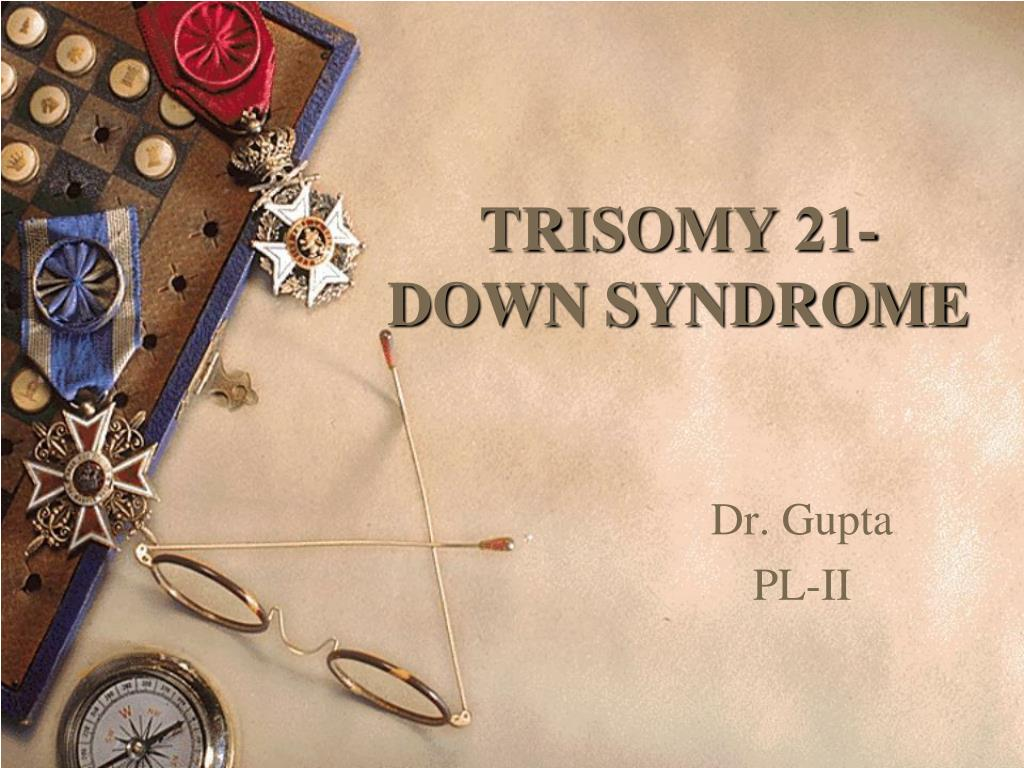 TRISOMY 21- DOWN SYNDROME