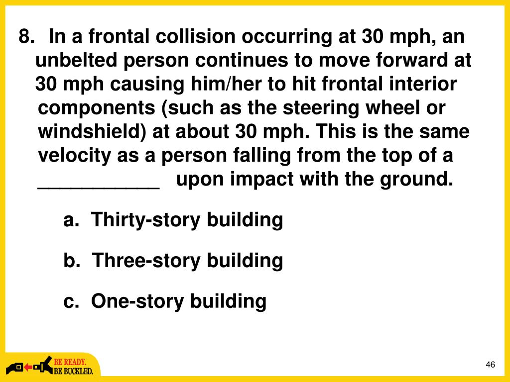 In a frontal collision occurring at 30 mph, an