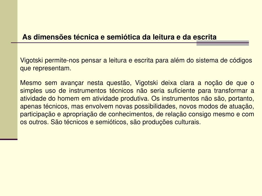 As dimensões técnica e semiótica da leitura e da escrita