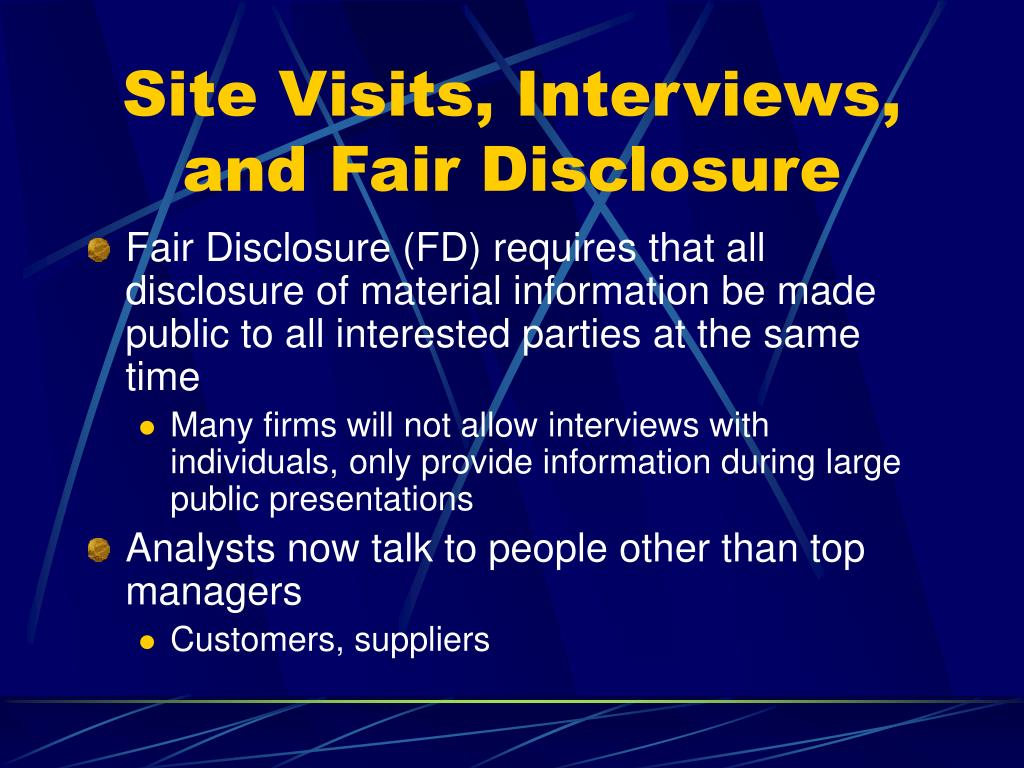 Site Visits, Interviews, and Fair Disclosure