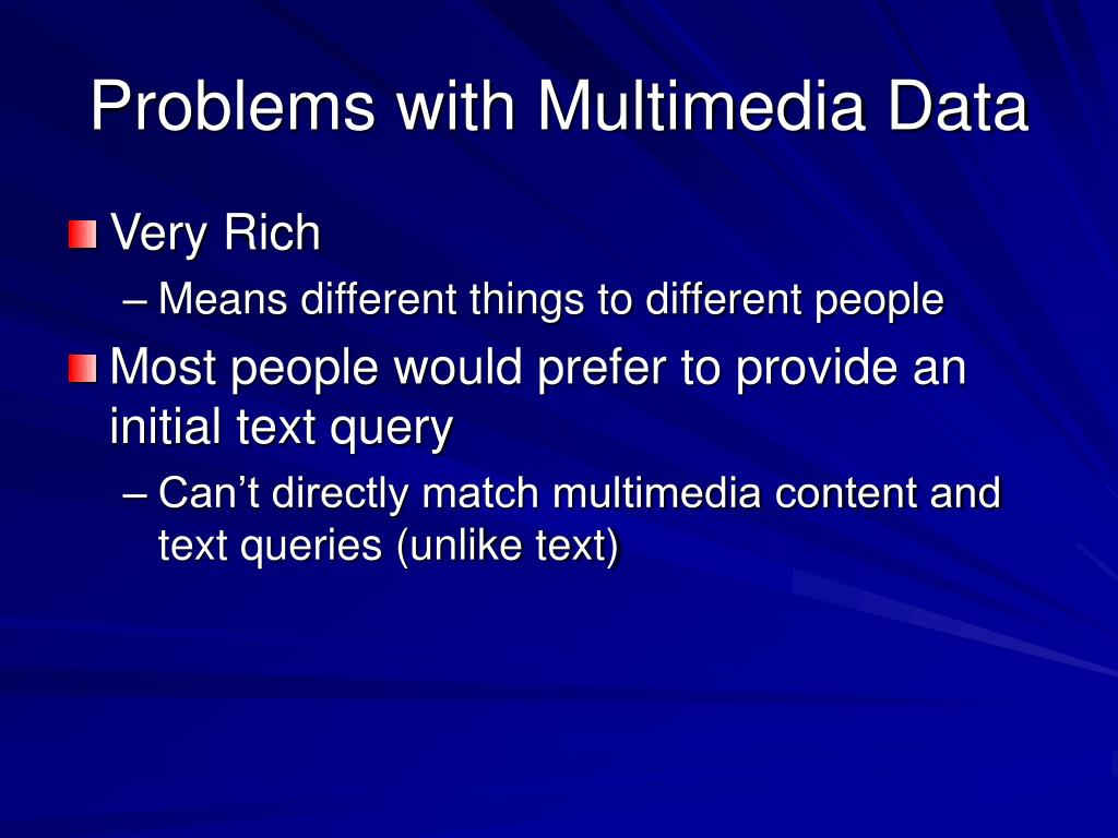 Problems with Multimedia Data