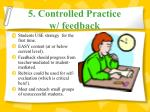 5 controlled practice w feedback