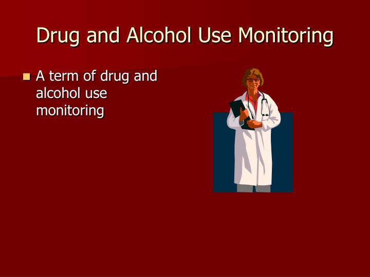 Drug and Alcohol Use Monitoring