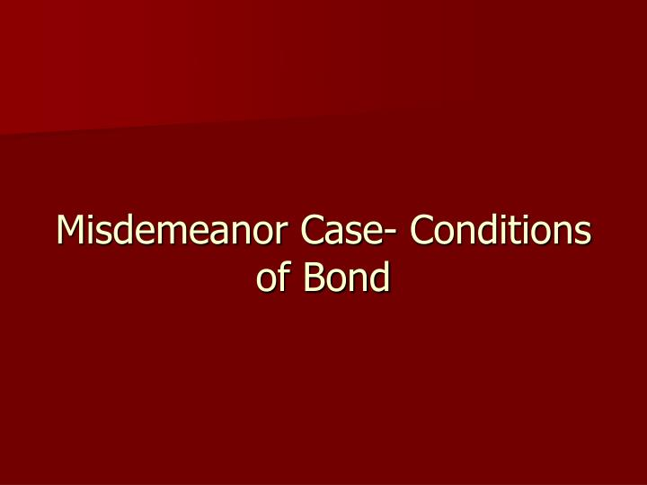 Misdemeanor Case- Conditions of Bond
