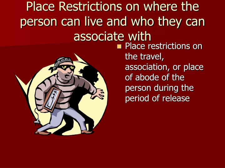 Place Restrictions on where the person can live and who they can associate with