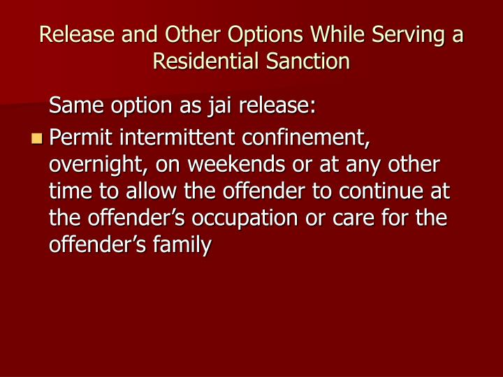 Release and Other Options While Serving a Residential Sanction