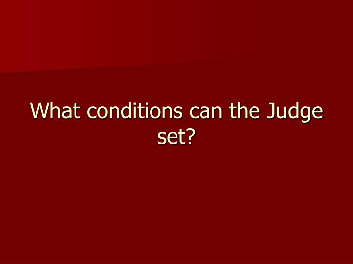 What conditions can the Judge set?