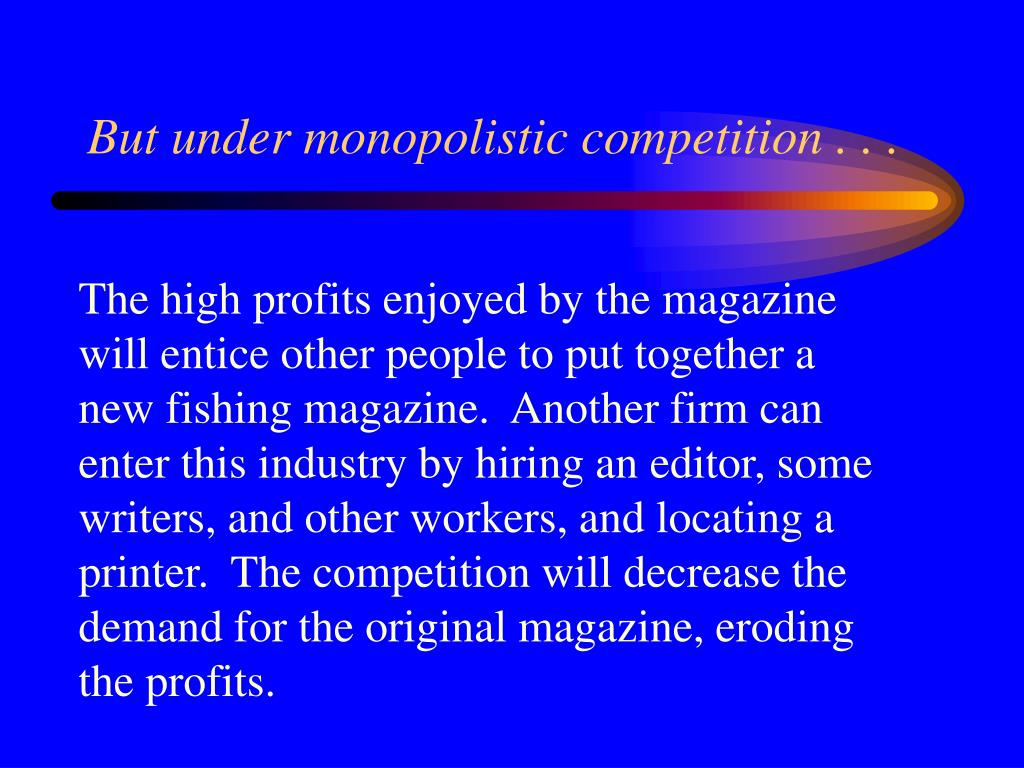 But under monopolistic competition . . .