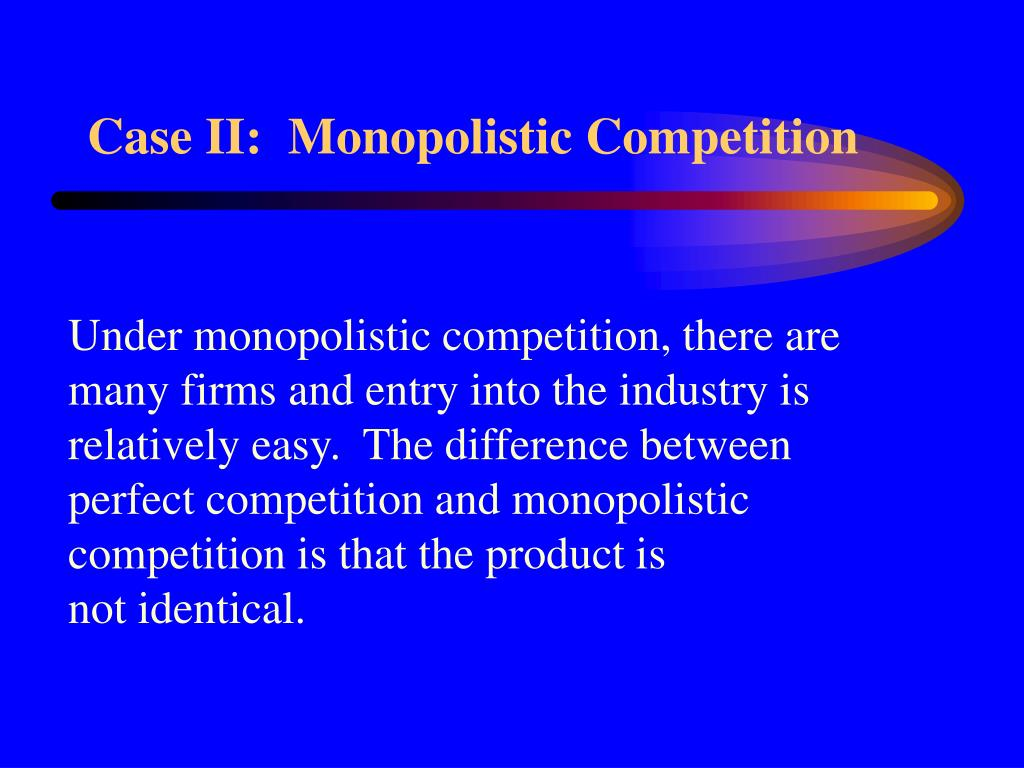 Case II:  Monopolistic Competition