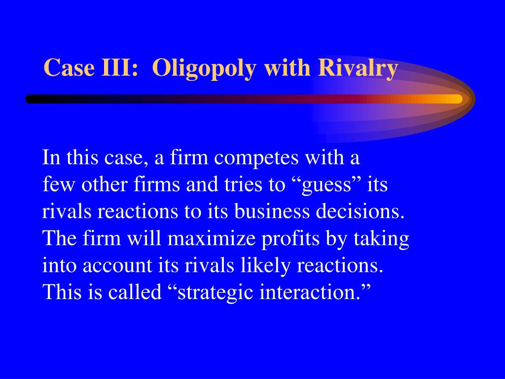 Case III:  Oligopoly with Rivalry
