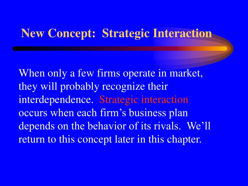 New Concept:  Strategic Interaction
