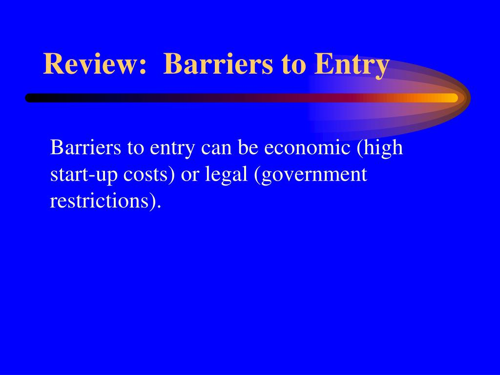 Review:  Barriers to Entry