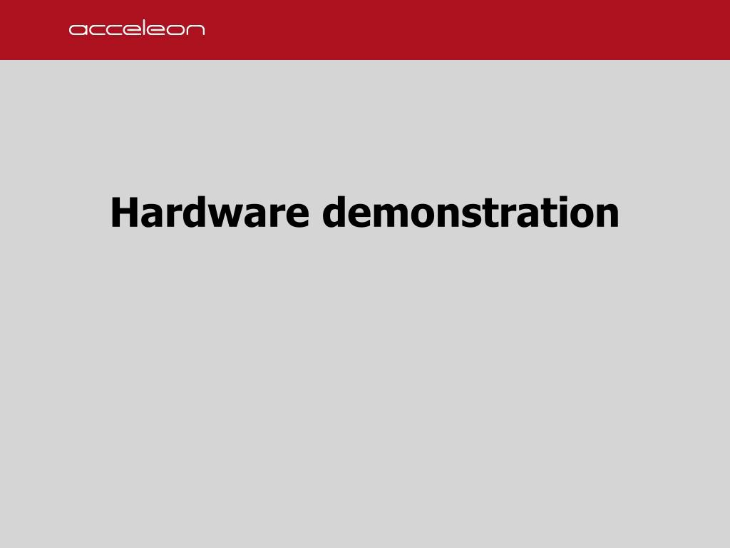 Hardware demonstration