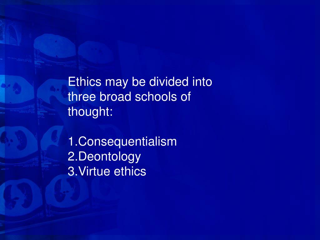 Ethics may be divided into three broad schools of thought: