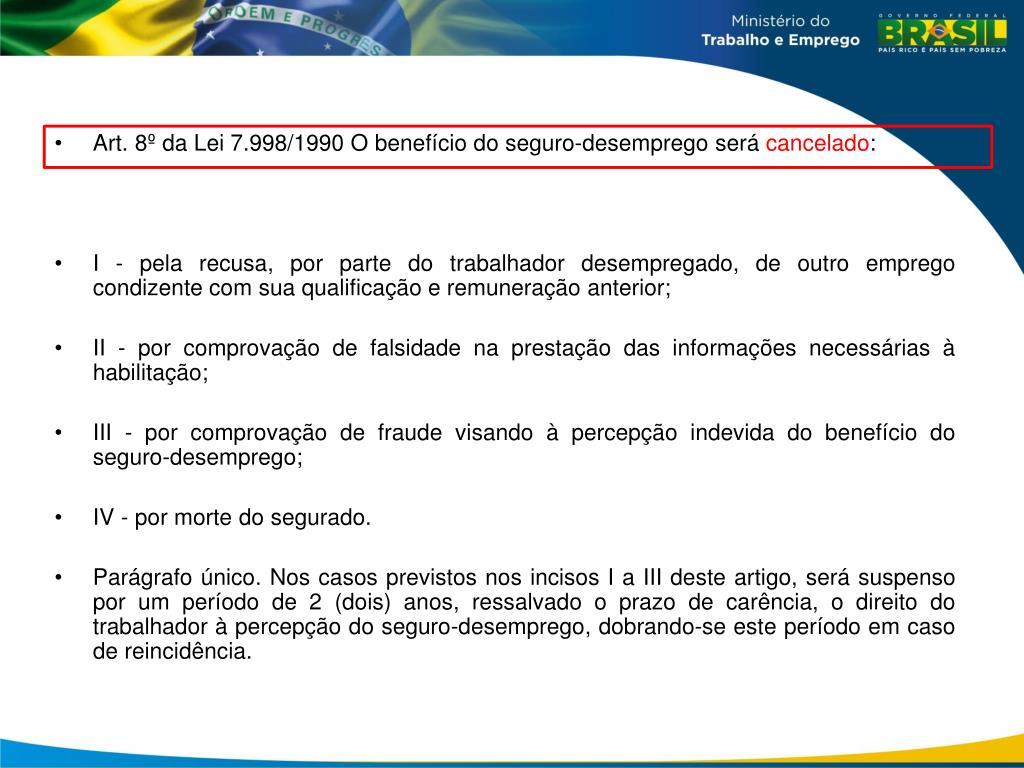 Art. 8º da Lei 7.998/1990 O benefício do seguro-desemprego será