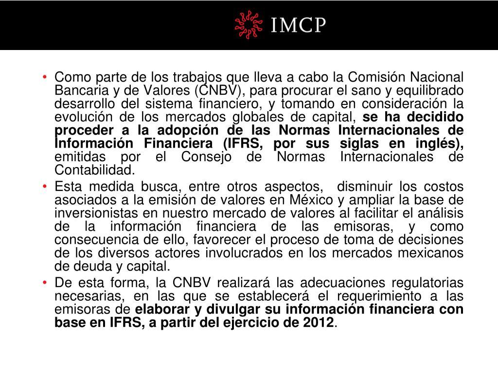 Como parte de los trabajos que lleva a cabo la Comisión Nacional Bancaria y de Valores (CNBV), para procurar el sano y equilibrado desarrollo del sistema financiero, y tomando en consideración la evolución de los mercados globales de capital,