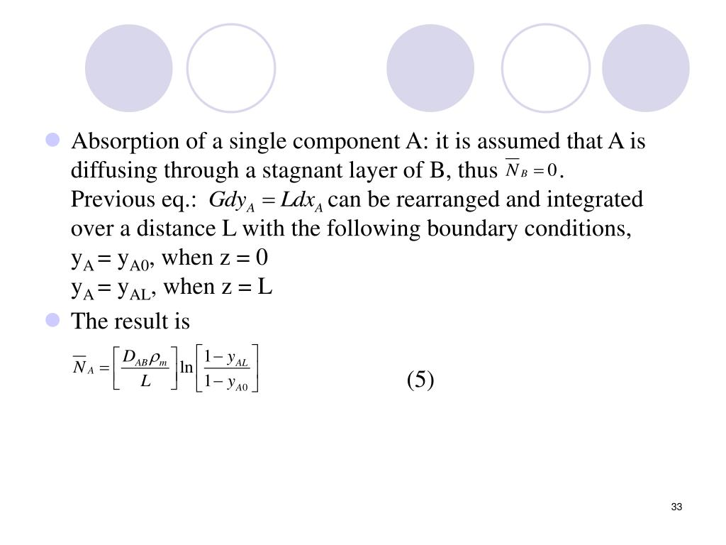 Absorption of a single component A: it is assumed that A is diffusing through a stagnant layer of B, thus          .