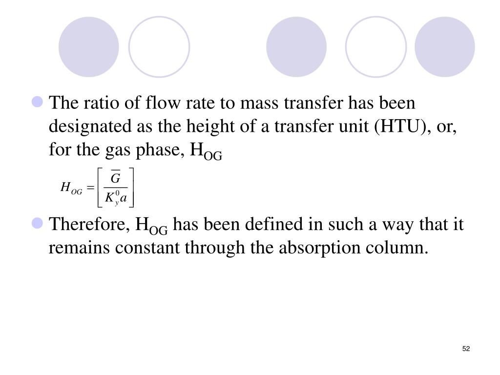 The ratio of flow rate to mass transfer has been designated as the height of a transfer unit (HTU), or, for the gas phase, H