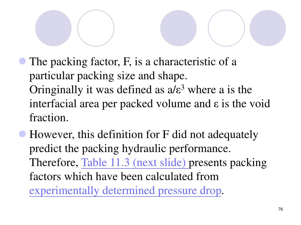 The packing factor, F, is a characteristic of a particular packing size and shape.