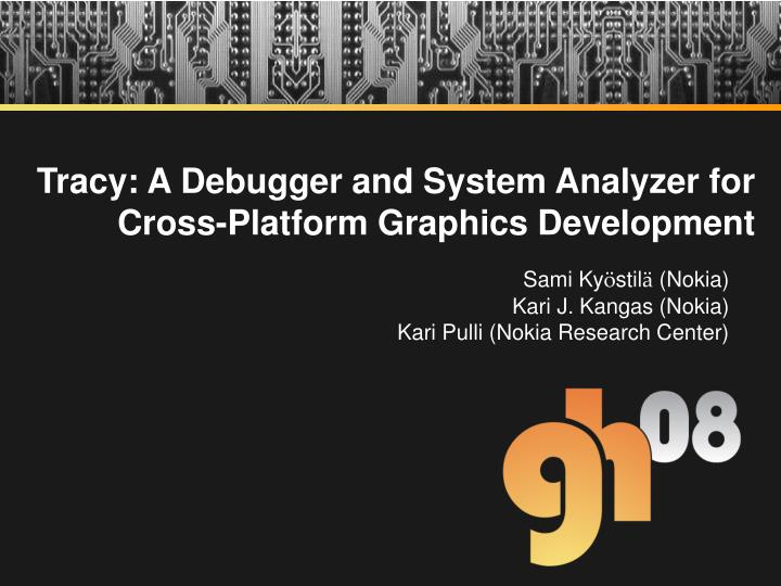 Tracy a debugger and system analyzer for cross platform graphics development l.jpg