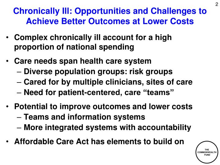 Chronically ill opportunities and challenges to achieve better outcomes at lower costs l.jpg