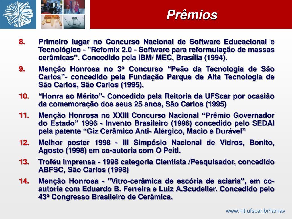 """Primeiro lugar no Concurso Nacional de Software Educacional e Tecnológico - """"Refomix 2.0 - Software para reformulação de massas cerâmicas"""". Concedido pela IBM/ MEC, Brasília (1994)."""