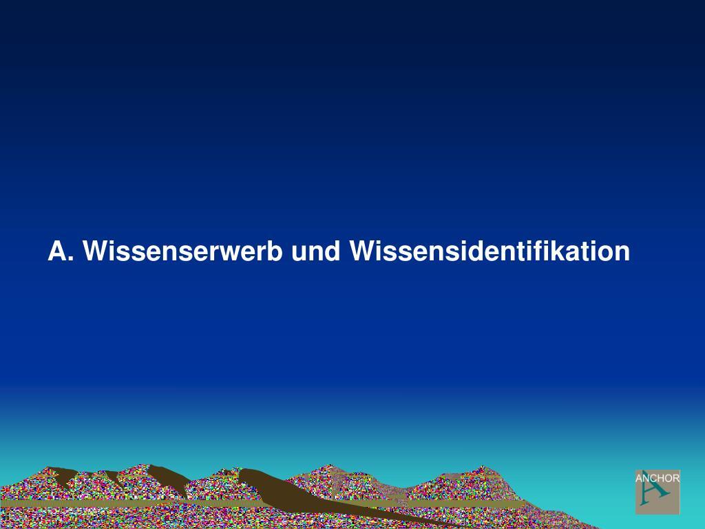 A. Wissenserwerb und Wissensidentifikation