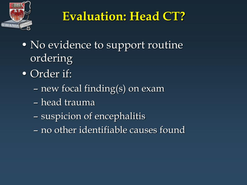 Evaluation: Head CT?