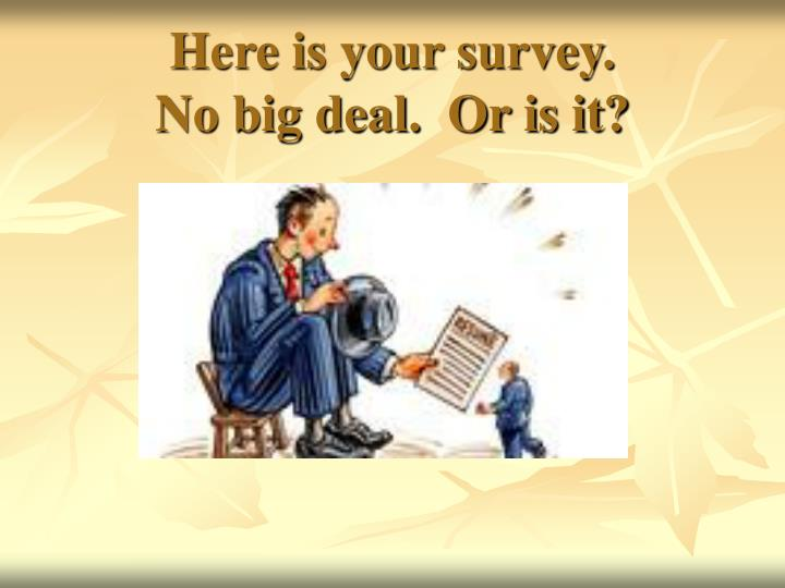 Here is your survey no big deal or is it