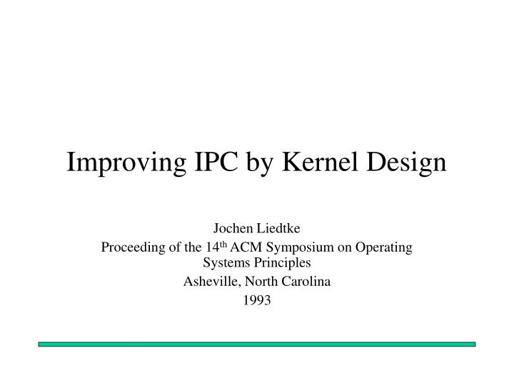 Improving ipc by kernel design l.jpg