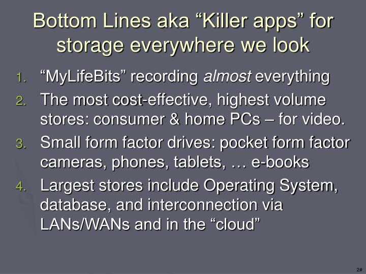 Bottom lines aka killer apps for storage everywhere we look