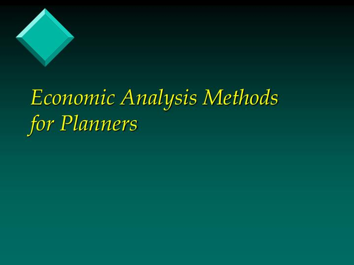 Economic analysis methods for planners l.jpg