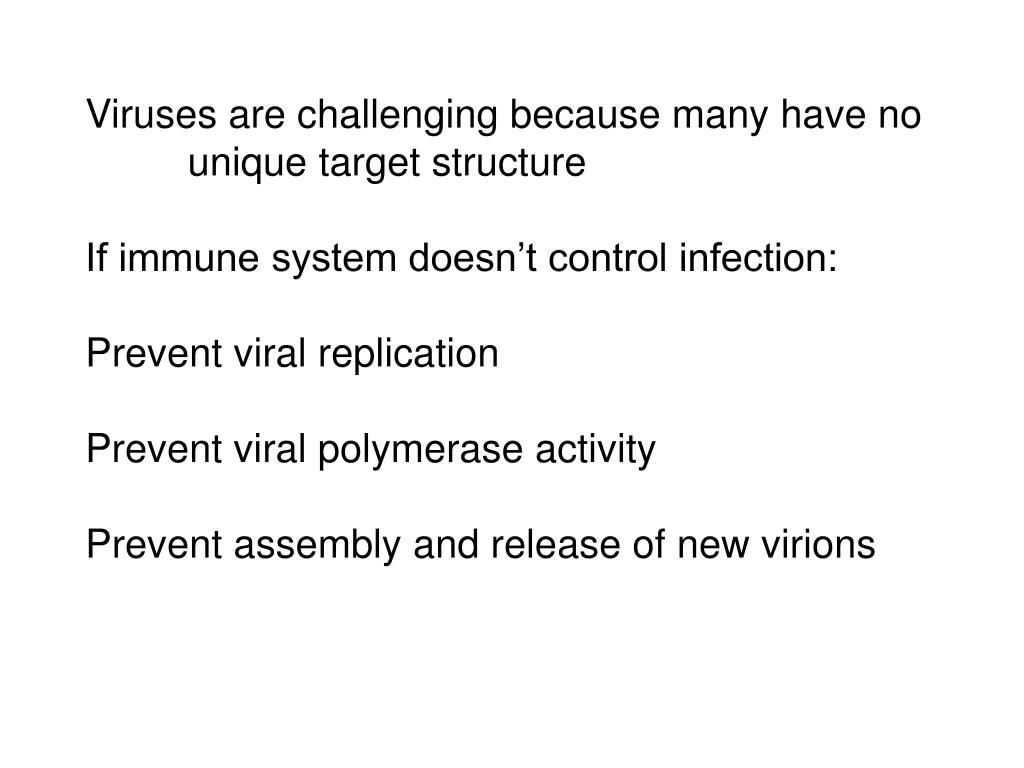 Viruses are challenging because many have no