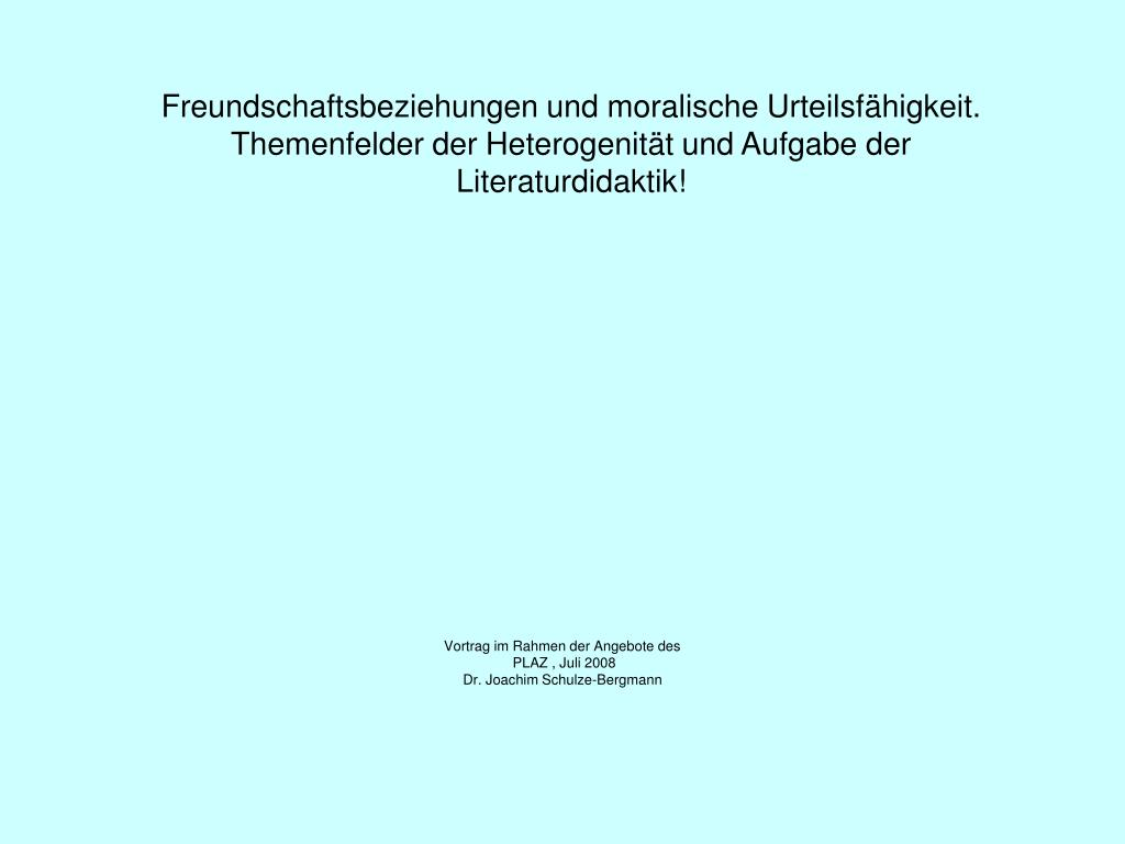 Freundschaftsbeziehungen und moralische Urteilsfähigkeit. Themenfelder der Heterogenität und Aufgabe der Literaturdidaktik!